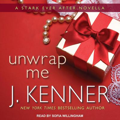 Unwrap Me: A Stark Ever After Novella Audiobook, by J. Kenner