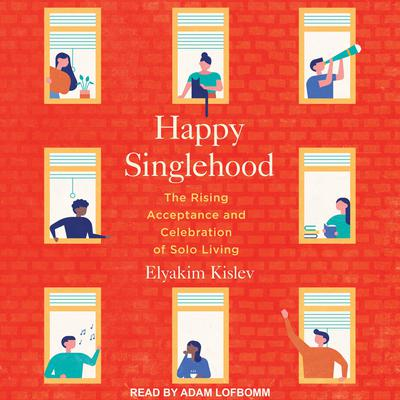Happy Singlehood: The Rising Acceptance and Celebration of Solo Living Audiobook, by Elyakim Kislev
