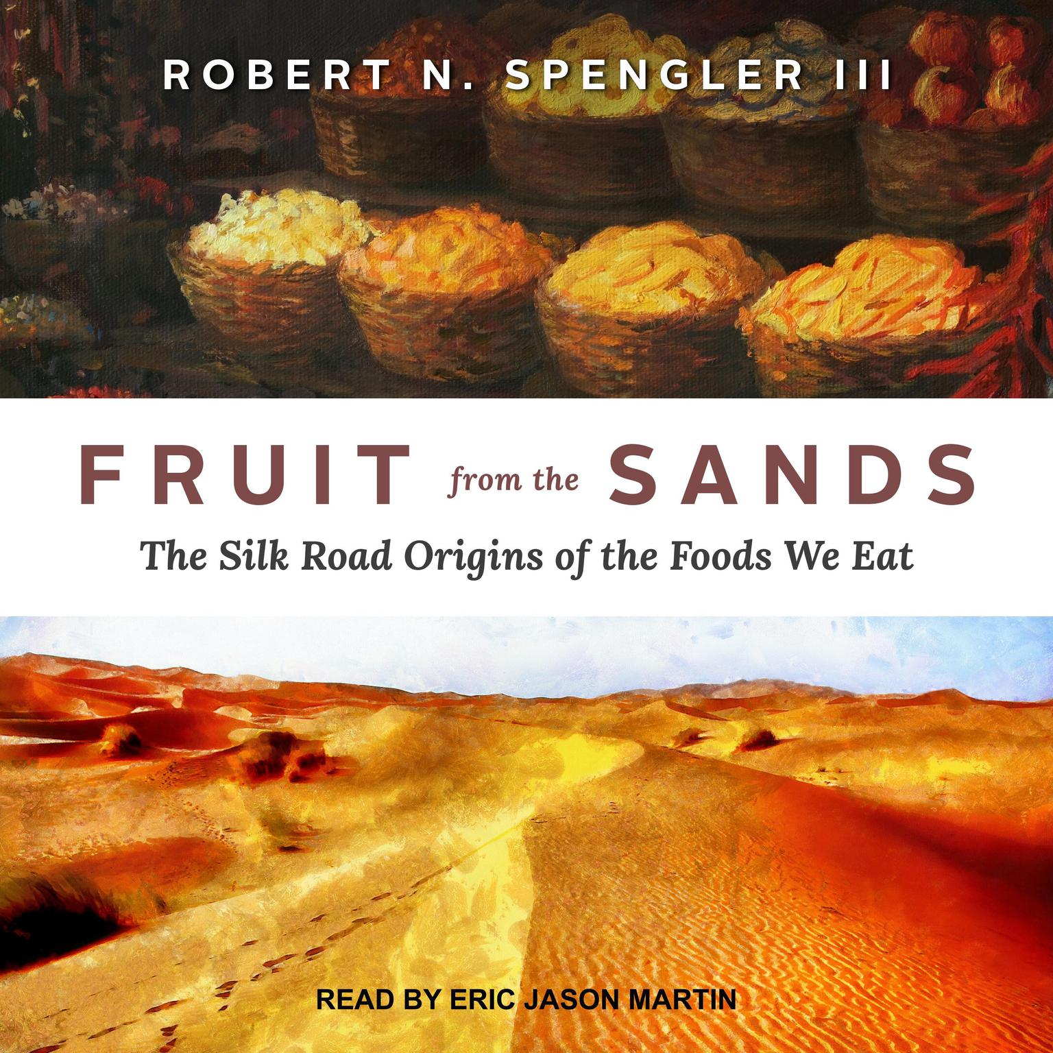 Printable Fruit from the Sands: The Silk Road Origins of the Foods We Eat Audiobook Cover Art