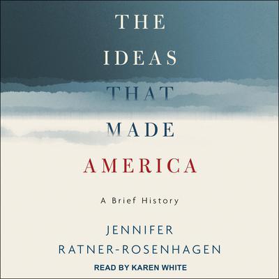 The Ideas That Made America: A Brief History Audiobook, by Jennifer Ratner-Rosenhagen