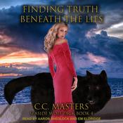 Finding Truth Beneath the Lies: Seaside Wolf Pack Book 4 Audiobook, by C.C. Masters