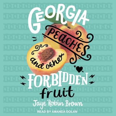 Georgia Peaches and Other Forbidden Fruit Audiobook, by Jaye Robin Brown