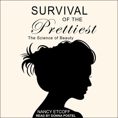 Survival of the Prettiest: The Science of Beauty Audiobook, by Nancy Etcoff