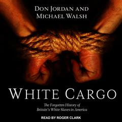 White Cargo: The Forgotten History of Britains White Slaves in America Audiobook, by Don Jordan, Michael Walsh