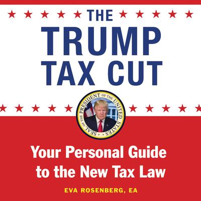 The Trump Tax Cut: Your Personal Guide to the New Tax Law Audiobook, by Eva Rosenberg