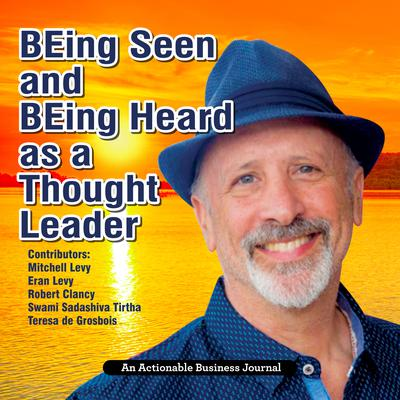 BEing Seen and BEing Heard as a Thought Leader: What's Necessary for Individuals and Businesses to Transition from the Industrial Age to the Social Age Audiobook, by Mitchell Levy