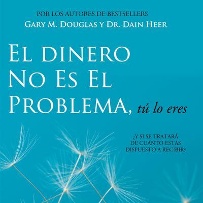 El Dinero No Es El Problema, Tú Lo Eres Audiobook, by Gary M. Douglas