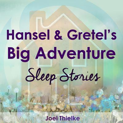 Hansel & Gretels Big Adventure - Sleep Stories Audiobook, by Joel Thielke