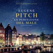 Conception - La Genesi della Perfezione: La Genesi della Perfezione Audiobook, by Eugene Pitch