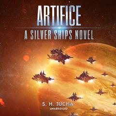 Artifice: A Silver Ships Novel Audiobook, by S. H.  Jucha