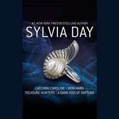 Catching Caroline, Iron Hard, Treasure Hunters, & A Dark Kiss of Rapture Audiobook, by Sylvia Day