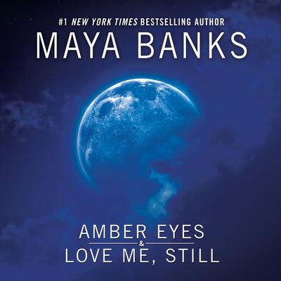 Amber Eyes & Love Me, Still Audiobook, by Maya Banks