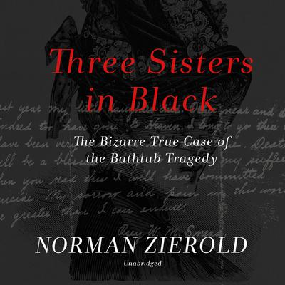 Three Sisters in Black: The Bizarre True Case of the Bathtub Tragedy Audiobook, by Norman Zierold