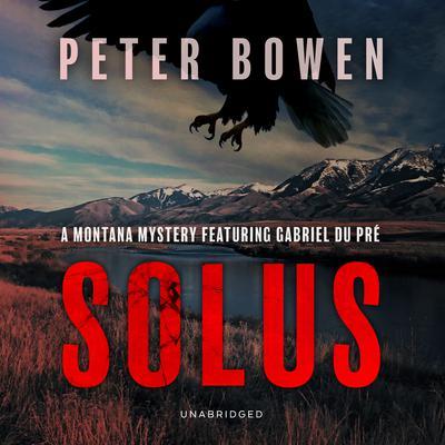 Solus: A Montana Mystery Featuring Gabriel Du Pré Audiobook, by Peter Bowen
