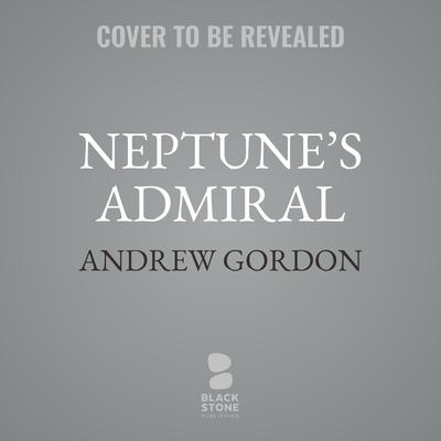 Neptune's Admiral: The Life of Sir Bertram Ramsay, Commander of Dunkirk and D-Day Audiobook, by Andrew Gordon