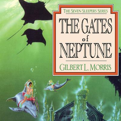 The Gates of Neptune Audiobook, by Gilbert Morris