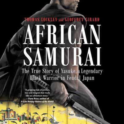 African Samurai: The True Story of Yasuke, a Legendary Black Warrior in Feudal Japan Audiobook, by Geoffrey Girard