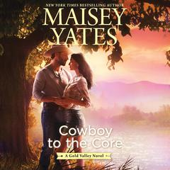 Cowboy to the Core Audiobook, by Maisey Yates