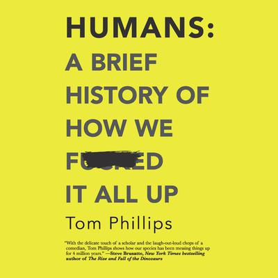 Humans: A Brief History of How We F*cked It All Up Audiobook, by Tom Phillips