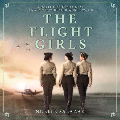The Flight Girls Audiobook, by Noelle Salazar