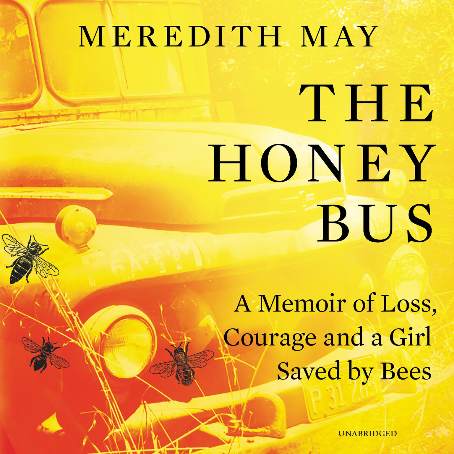 The Honey Bus: A Memoir of Loss, Courage, and a Girl Saved by Bees Audiobook