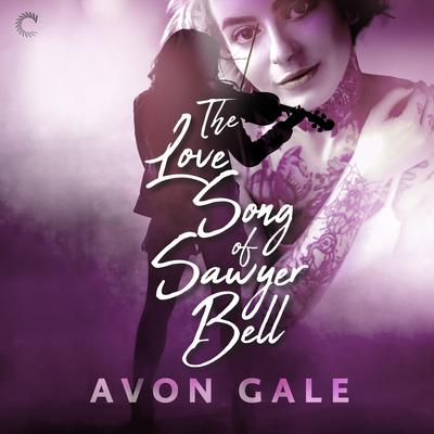 The Love Song of Sawyer Bell Audiobook, by Avon Gale