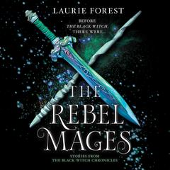 The Rebel Mages Audiobook, by Laurie Forest