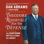Theodore Roosevelt for the Defense: The Courtroom Battle to Save His Legacy Audiobook, by Dan Abrams, David Fisher