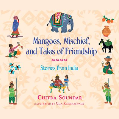 Mangoes, Mischief, and Tales of Friendship: Stories from India Audiobook, by Chitra Soundar