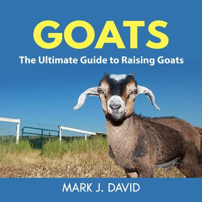 Goats: The Ultimate Guide to Raising Goats Audiobook, by Mark J. David
