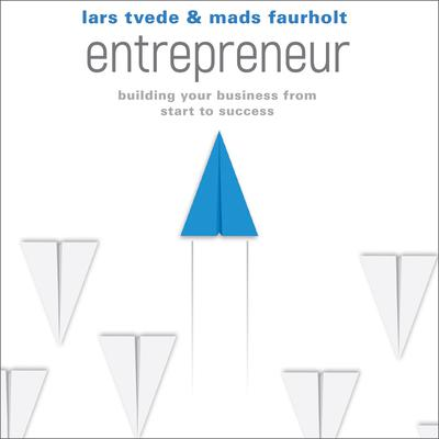Entrepreneur: Building Your Business From Start to Success Audiobook, by Lars Tvede