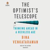 The Optimist's Telescope: Thinking Ahead in a Reckless Age Audiobook, by Bina Venkataraman