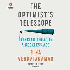 The Optimists Telescope: Thinking Ahead in a Reckless Age Audiobook, by Bina Venkataraman