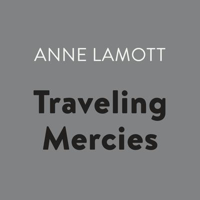 Traveling Mercies: Some Thoughts on Faith Audiobook, by Anne Lamott