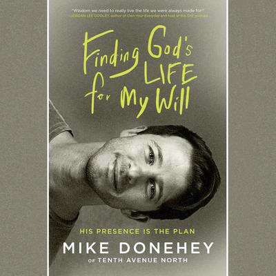 Finding God's Life for My Will: His Presence Is the Plan Audiobook, by