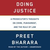 Doing Justice: A Prosecutor's Thoughts on Crime, Punishment, and the Rule of Law Audiobook, by Preet Bharara