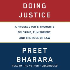 Doing Justice: A Prosecutors Thoughts on Crime, Punishment, and the Rule of Law Audiobook, by Preet Bharara