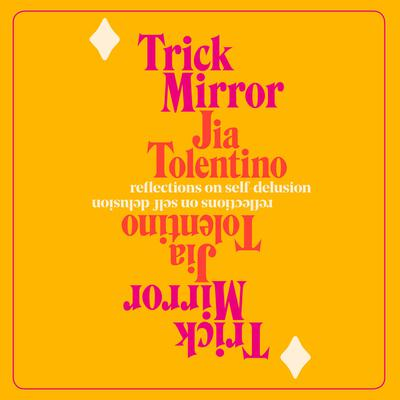 Trick Mirror: Reflections on Self-Delusion Audiobook, by Jia Tolentino