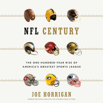 NFL Century: The One-Hundred-Year Rise of Americas Greatest Sports League Audiobook, by Joe Horrigan