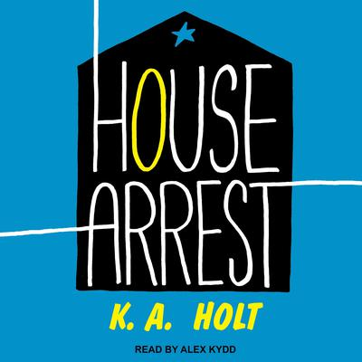House Arrest Audiobook, by K.A. Holt