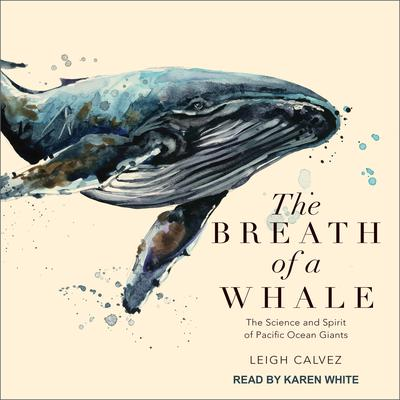 The Breath of a Whale: The Science and Spirit of Pacific Ocean Giants Audiobook, by Leigh Calvez