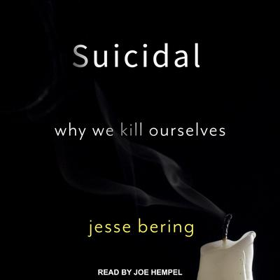 Suicidal: Why We Kill Ourselves Audiobook, by