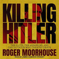 Killing Hitler: The Plots, the Assassins, and the Dictator Who Cheated Death Audiobook, by Roger Moorhouse