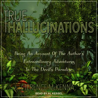 True Hallucinations: Being an Account of the Authors Extraordinary Adventures in the Devils Paradise Audiobook, by Terence McKenna