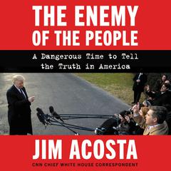 The Enemy of the People: A Dangerous Time to Tell the Truth in America Audiobook, by Jim Acosta