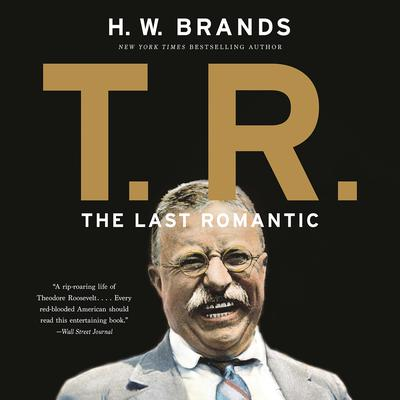 T.R.: The Last Romantic Audiobook, by H. W. Brands