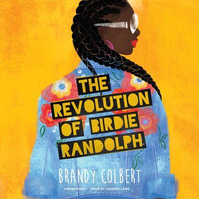 The Revolution of Birdie Randolph Audiobook, by Brandy Colbert