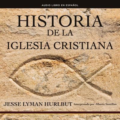 Historia de la iglesia cristiana Audiobook, by Jesse Lyman Hurlbut