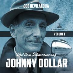 The New Adventures of Johnny Dollar: Volume 1 Audiobook, by Joe Bevilacqua
