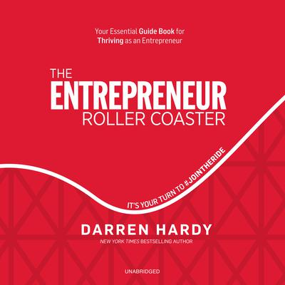 The Entrepreneur Roller Coaster: Why Now Is the Time to #JointheRide Audiobook, by Darren Hardy